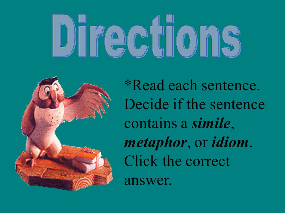 contains a simile, metaphor, or idiom. Click the correct