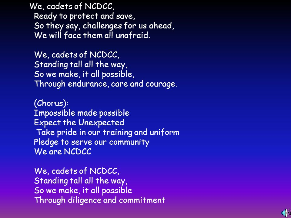 We, cadets of NCDCC, Ready to protect and save, So they say, challenges for us ahead, We will face them all unafraid.