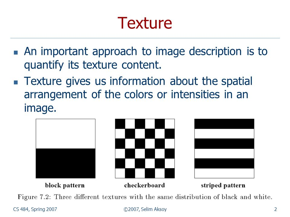 Texture An important approach to image description is to quantify its texture content.
