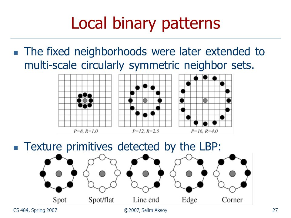 Local binary patterns The fixed neighborhoods were later extended to multi-scale circularly symmetric neighbor sets.