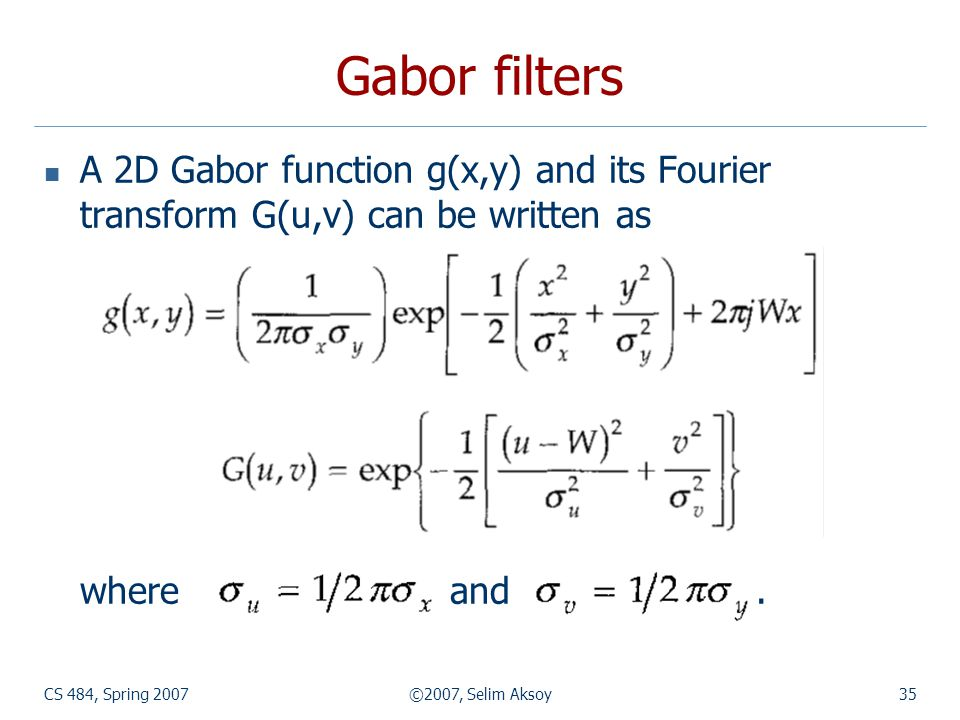 Gabor filters A 2D Gabor function g(x,y) and its Fourier transform G(u,v) can be written as. where and .