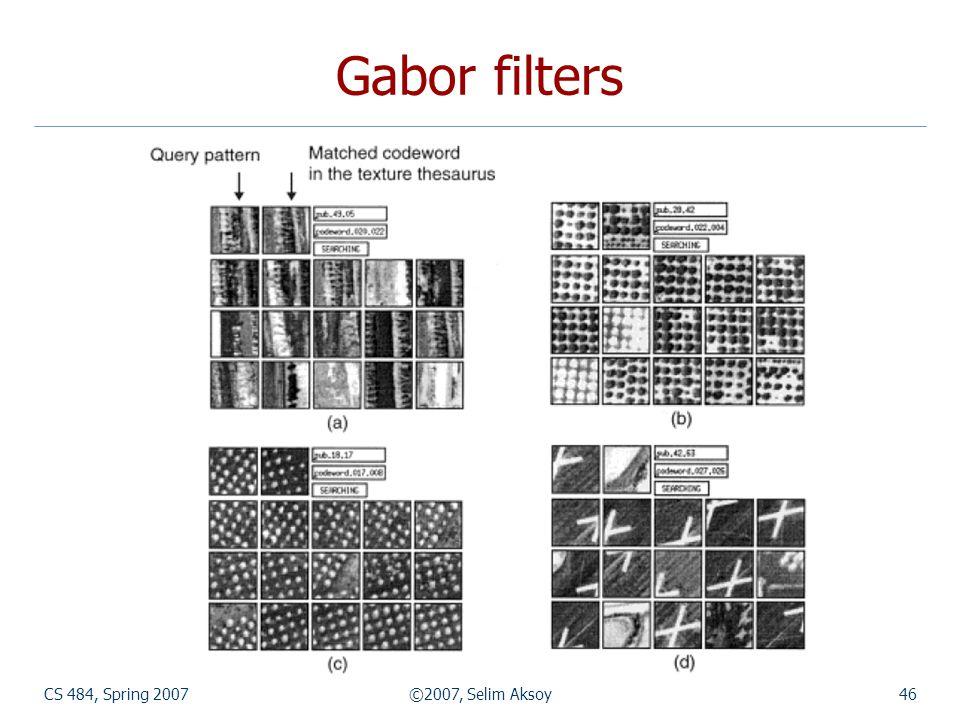 Gabor filters CS 484, Spring 2007 ©2007, Selim Aksoy