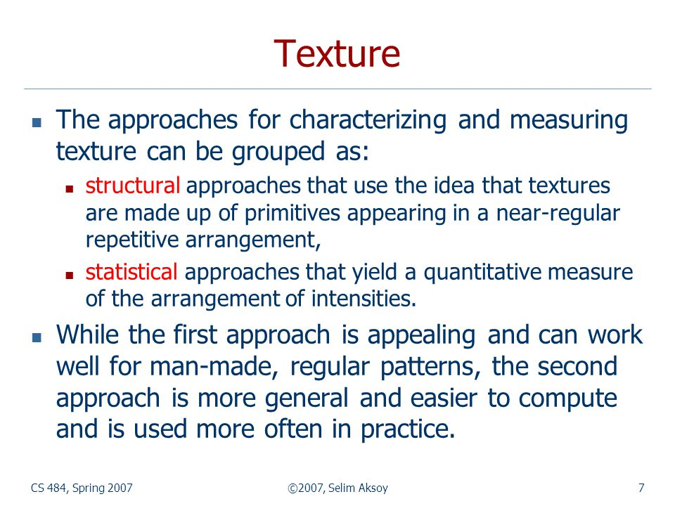 Texture The approaches for characterizing and measuring texture can be grouped as: