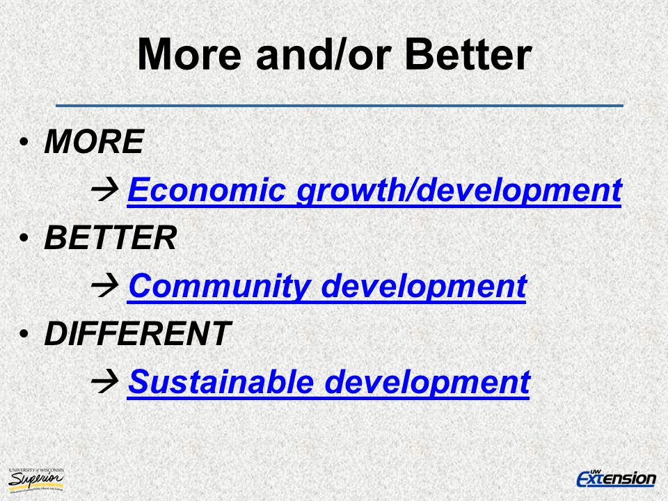 More and/or Better MORE  Economic growth/development BETTER