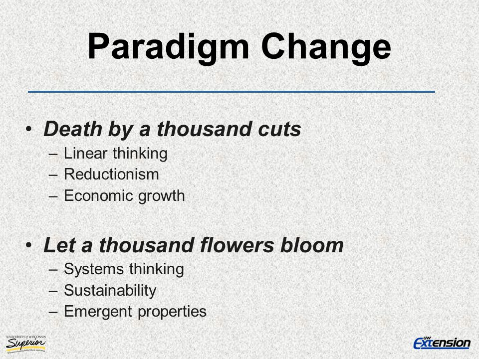 Paradigm Change Death by a thousand cuts Let a thousand flowers bloom