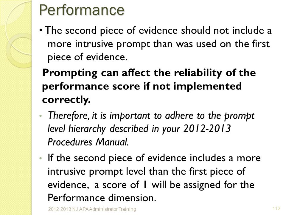 Performance • The second piece of evidence should not include a more intrusive prompt than was used on the first piece of evidence.