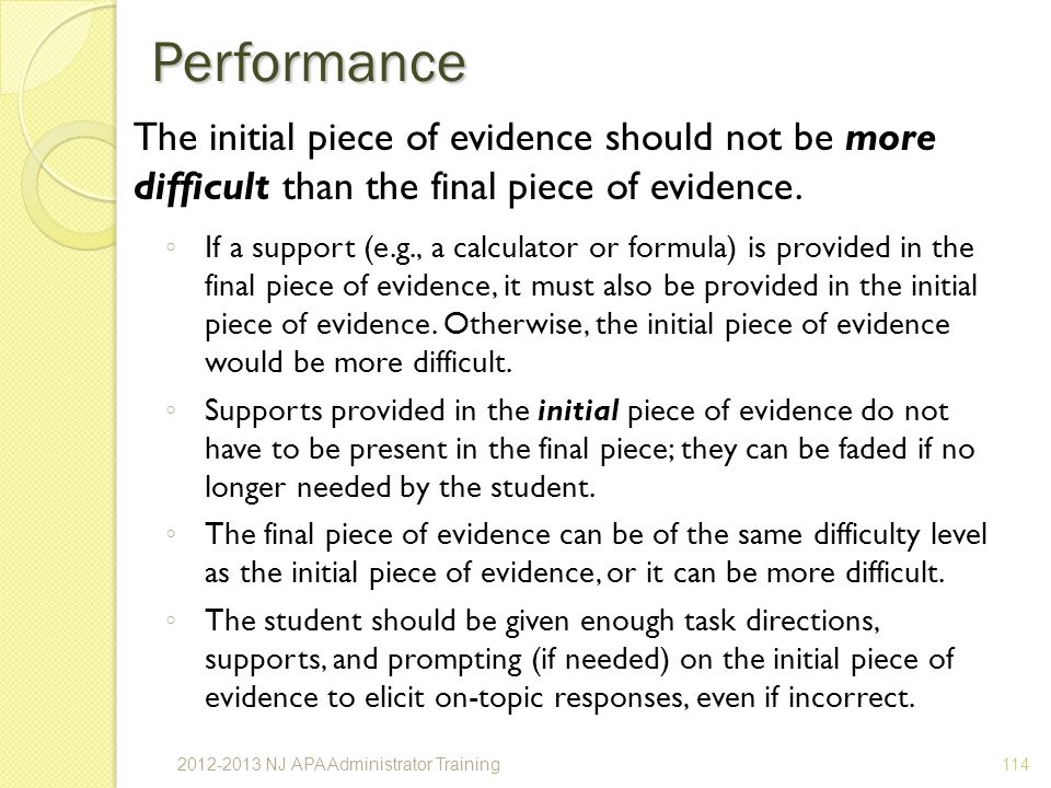 Performance The initial piece of evidence should not be more difficult than the final piece of evidence.