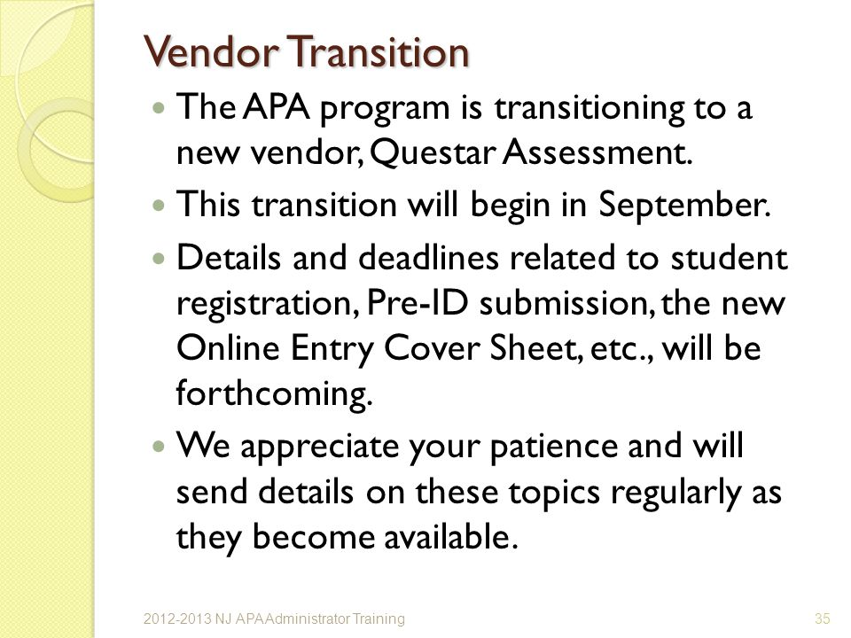 Vendor Transition The APA program is transitioning to a new vendor, Questar Assessment. This transition will begin in September.