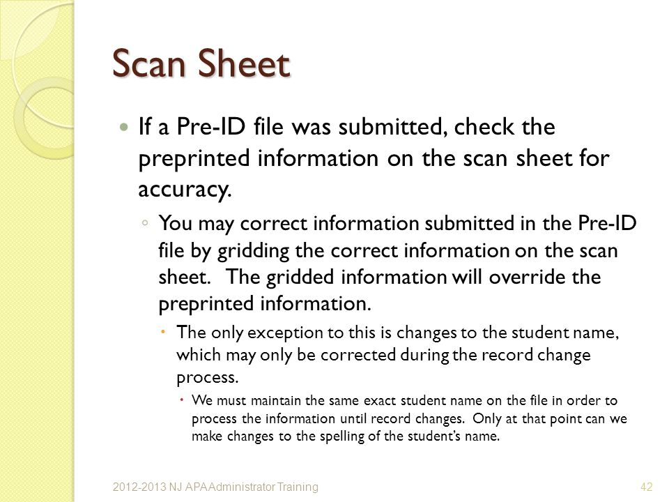 Scan Sheet If a Pre-ID file was submitted, check the preprinted information on the scan sheet for accuracy.