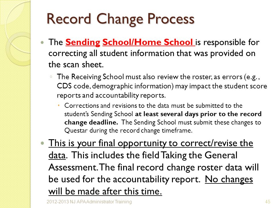 Record Change Process The Sending School/Home School is responsible for correcting all student information that was provided on the scan sheet.
