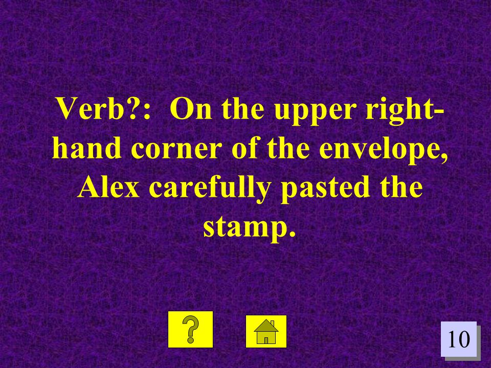 Verb : On the upper right-hand corner of the envelope, Alex carefully pasted the stamp.