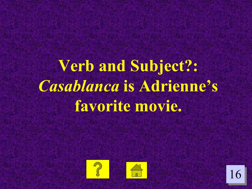 Verb and Subject : Casablanca is Adrienne's favorite movie.