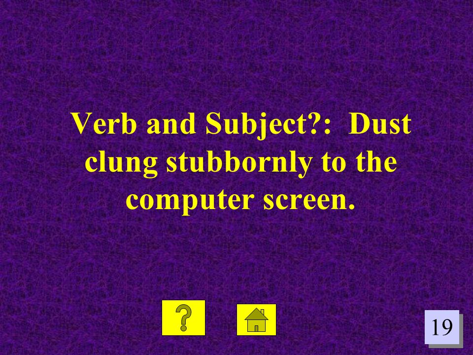Verb and Subject : Dust clung stubbornly to the computer screen.