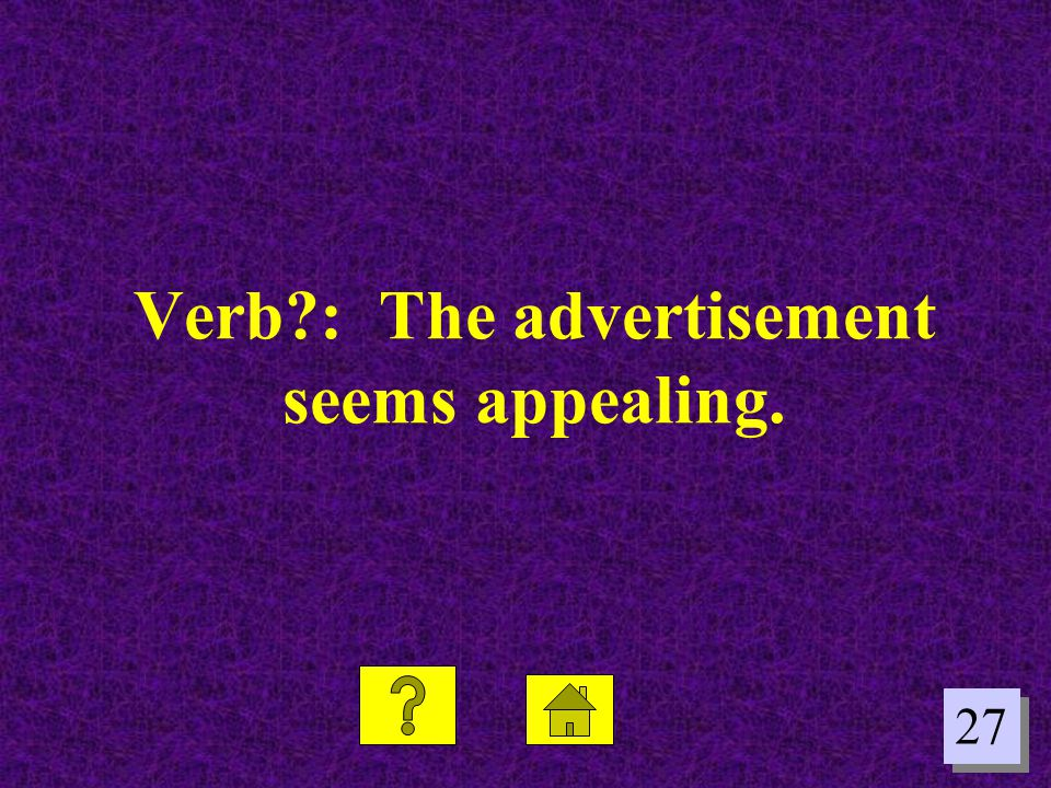 Verb : The advertisement seems appealing.