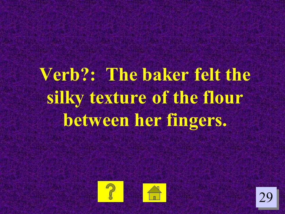 Verb : The baker felt the silky texture of the flour between her fingers.