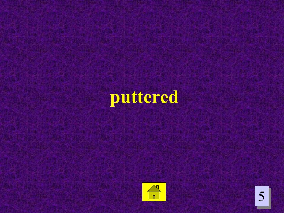 puttered 5