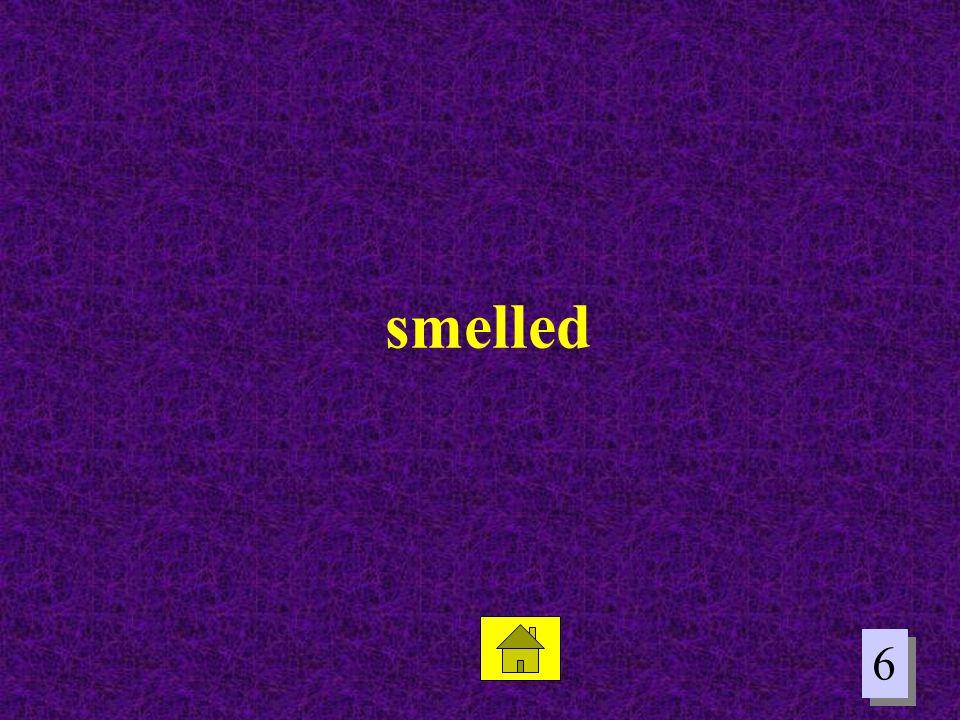 smelled 6