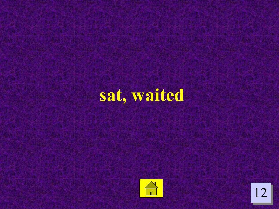 sat, waited 12
