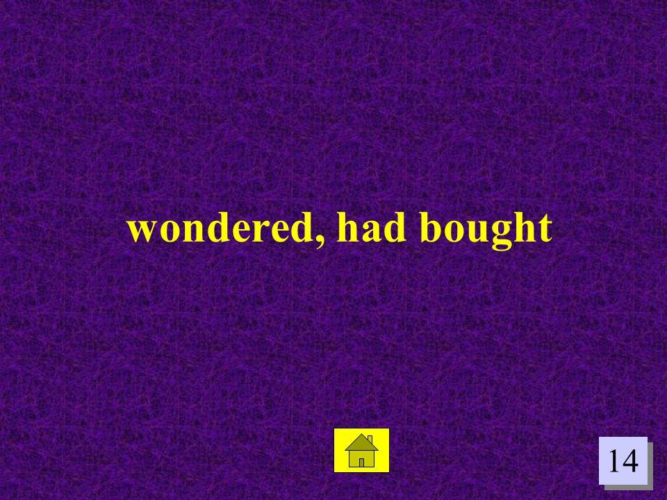 wondered, had bought 14