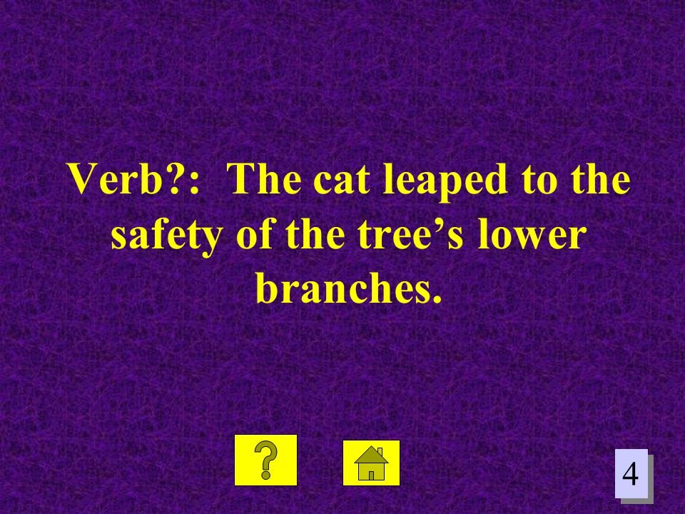 Verb : The cat leaped to the safety of the tree's lower branches.