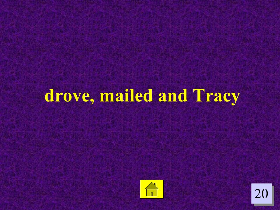 drove, mailed and Tracy 20