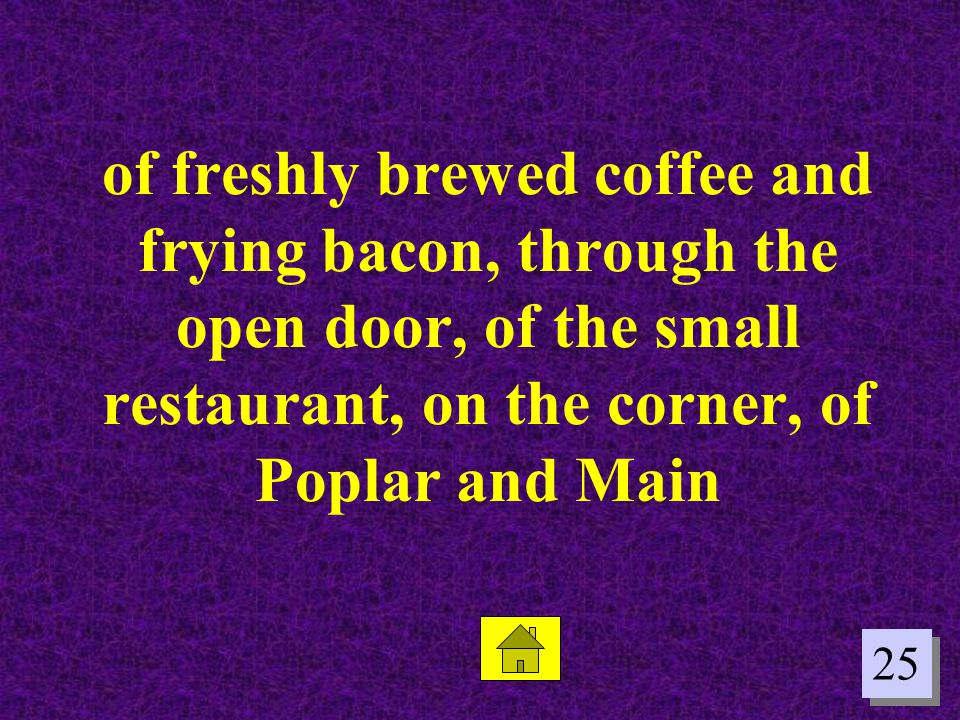 of freshly brewed coffee and frying bacon, through the open door, of the small restaurant, on the corner, of Poplar and Main