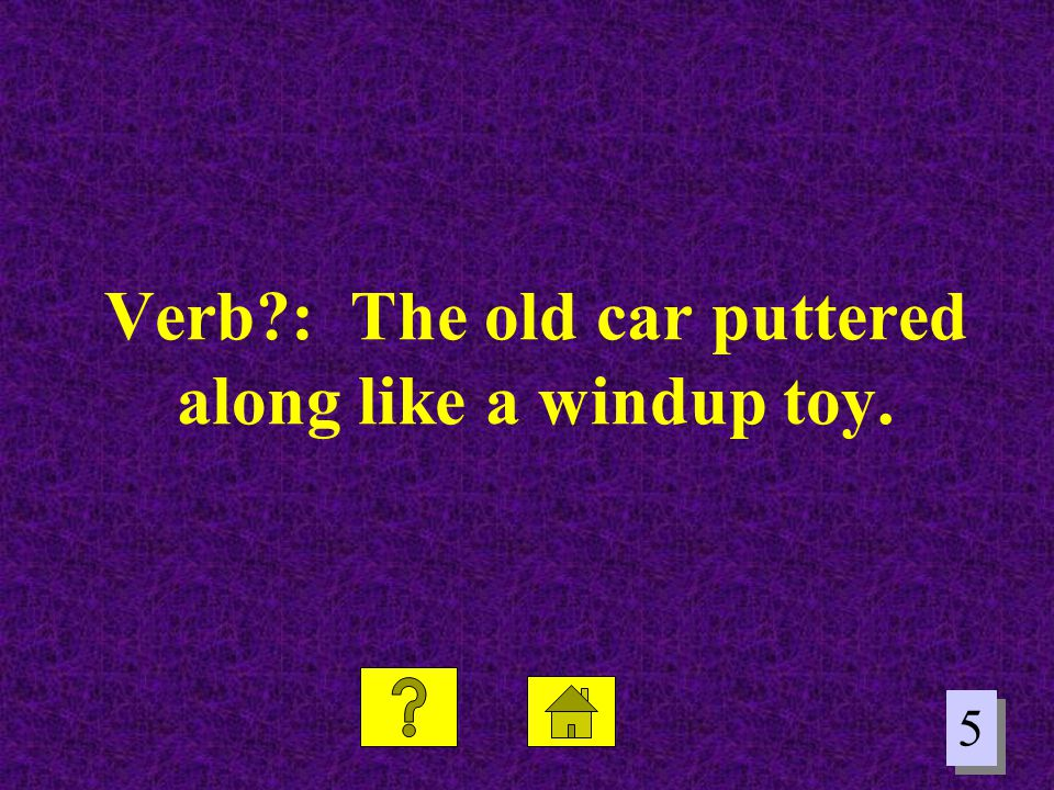Verb : The old car puttered along like a windup toy.