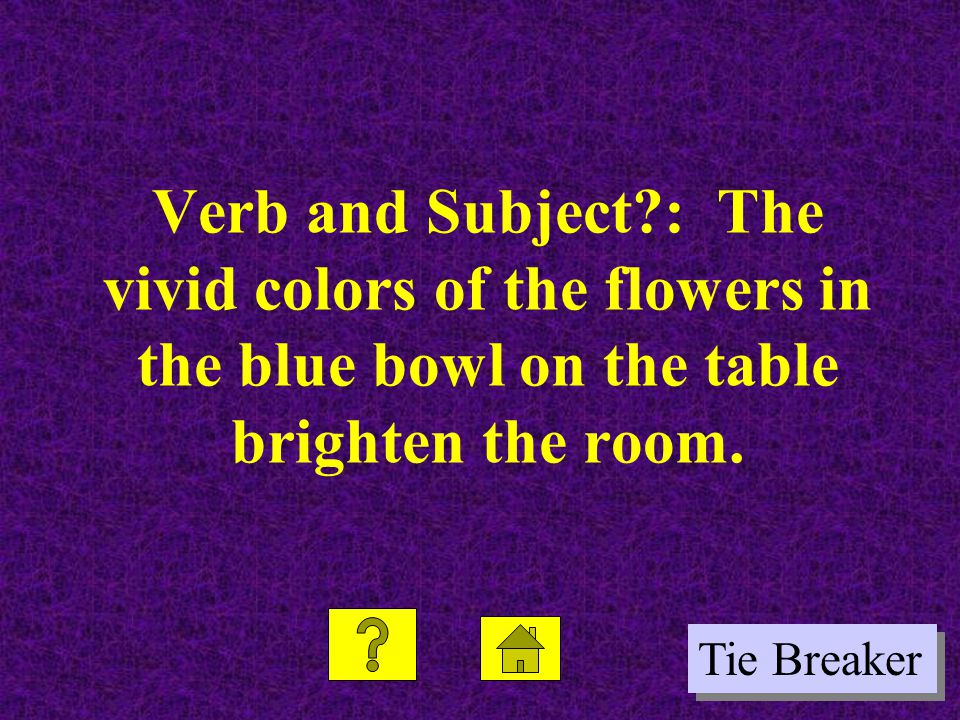 Verb and Subject : The vivid colors of the flowers in the blue bowl on the table brighten the room.