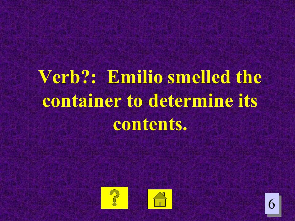 Verb : Emilio smelled the container to determine its contents.