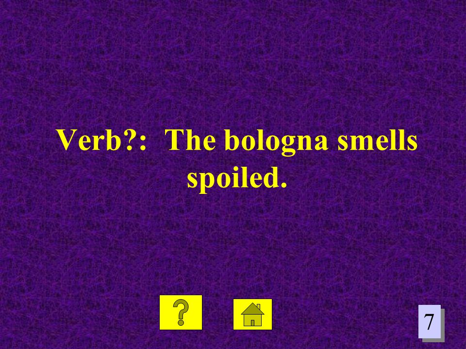 Verb : The bologna smells spoiled.