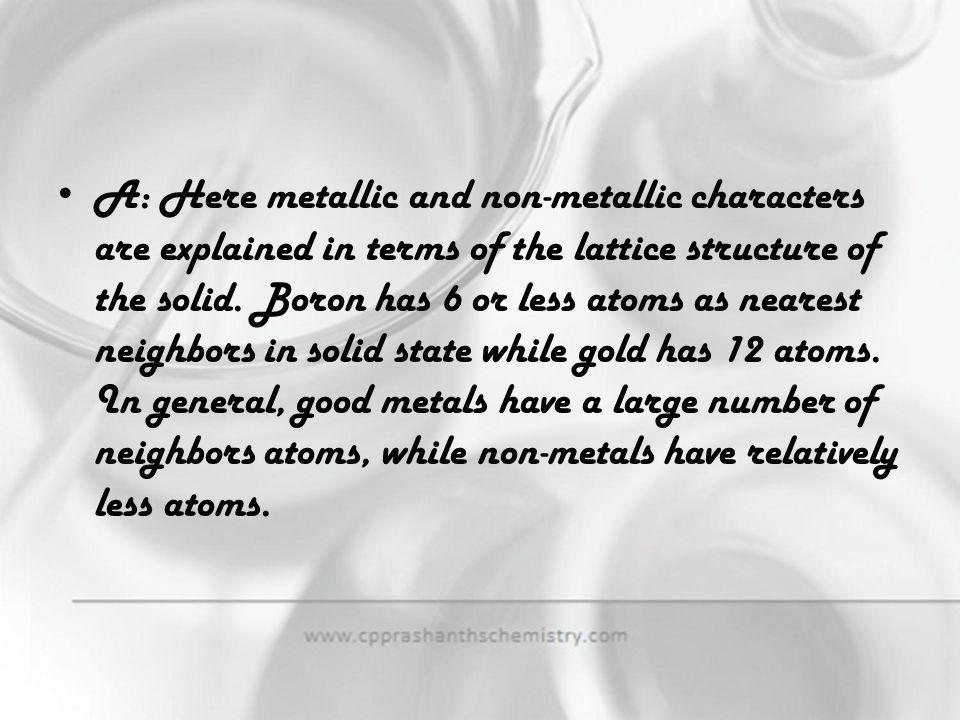 A: Here metallic and non-metallic characters are explained in terms of the lattice structure of the solid.