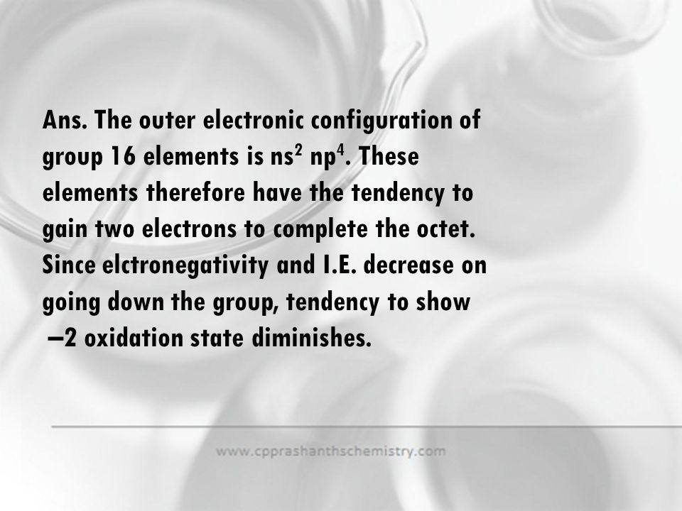 Ans. The outer electronic configuration of