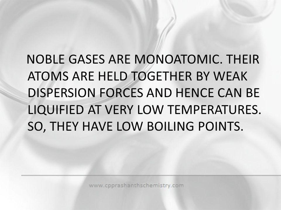 NOBLE GASES ARE MONOATOMIC