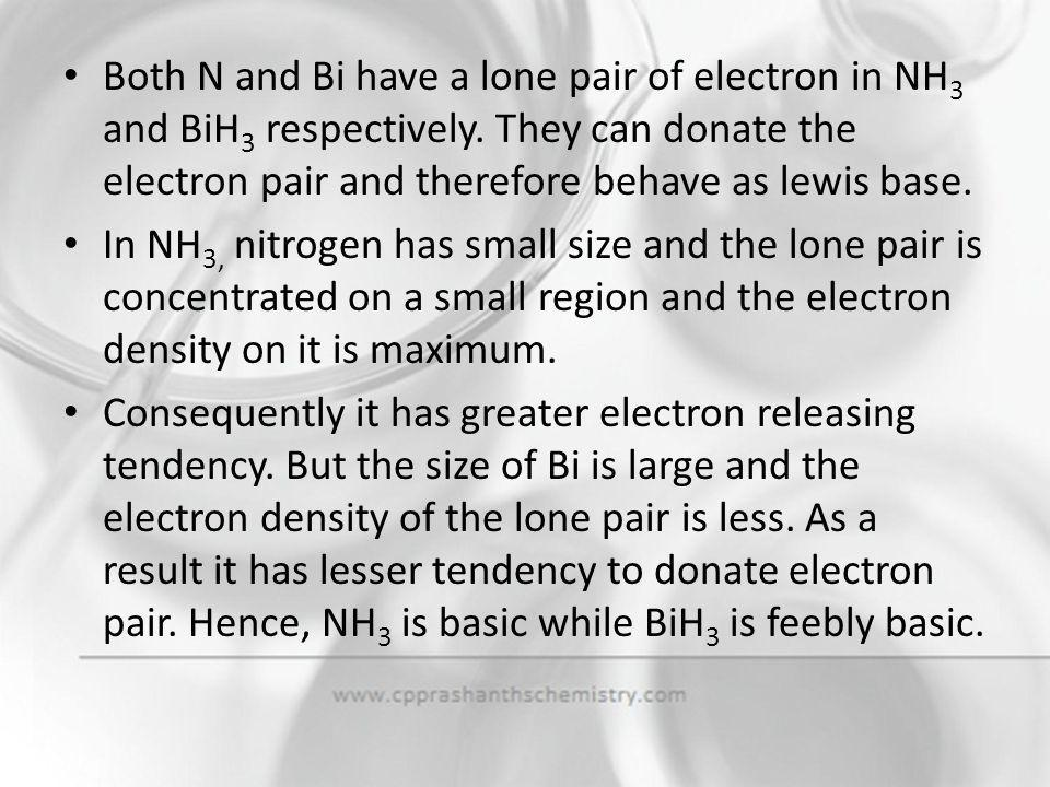 Both N and Bi have a lone pair of electron in NH3 and BiH3 respectively. They can donate the electron pair and therefore behave as lewis base.