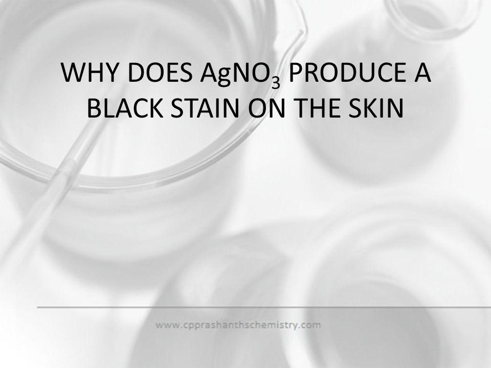 WHY DOES AgNO3 PRODUCE A BLACK STAIN ON THE SKIN