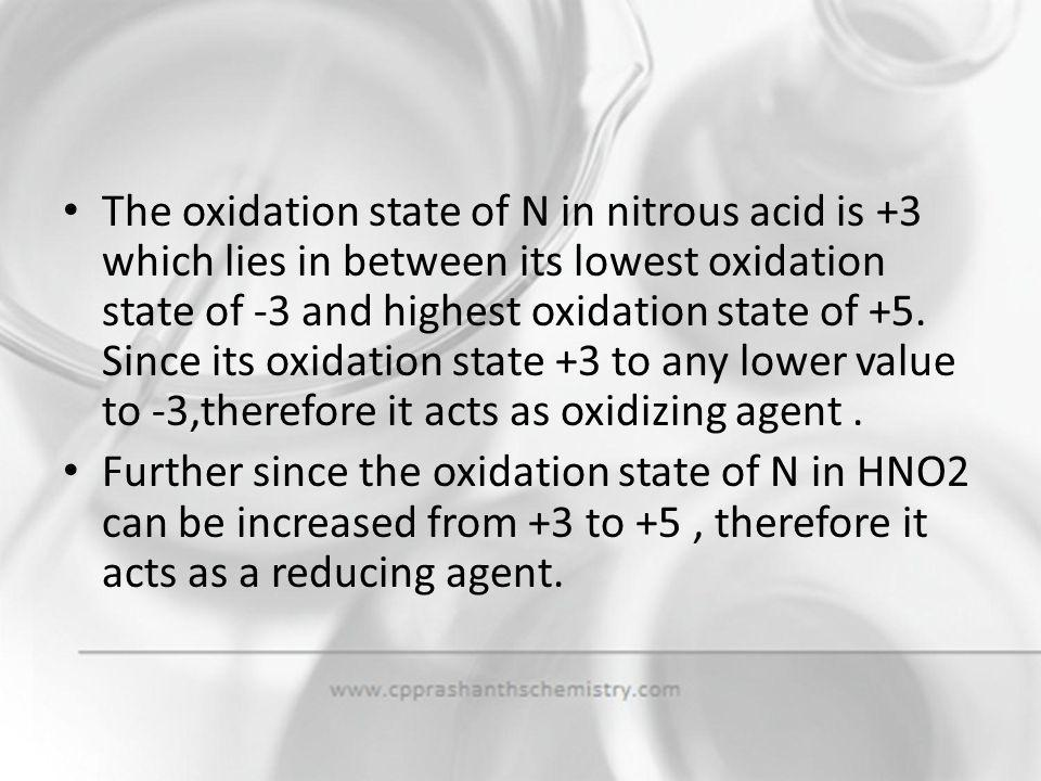 The oxidation state of N in nitrous acid is +3 which lies in between its lowest oxidation state of -3 and highest oxidation state of +5. Since its oxidation state +3 to any lower value to -3,therefore it acts as oxidizing agent .