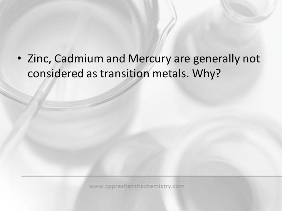 Zinc, Cadmium and Mercury are generally not considered as transition metals. Why