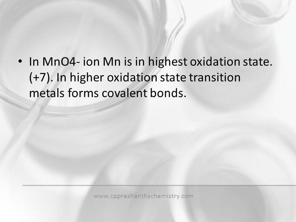In MnO4- ion Mn is in highest oxidation state. (+7)