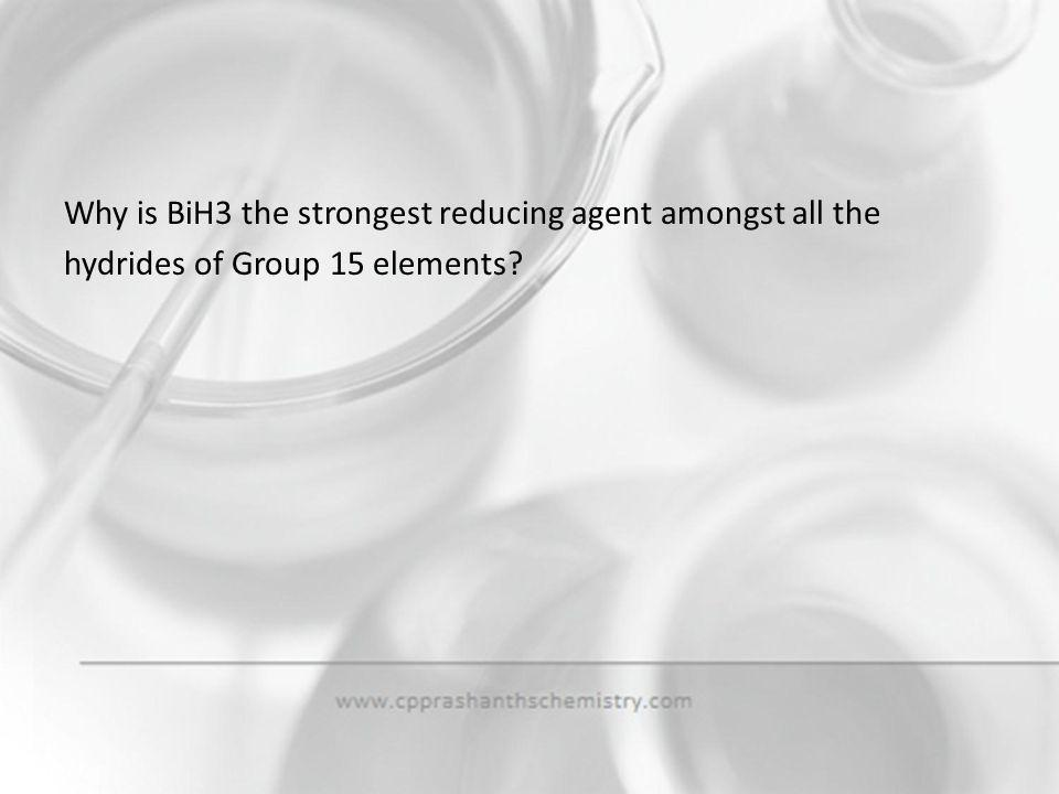 Why is BiH3 the strongest reducing agent amongst all the