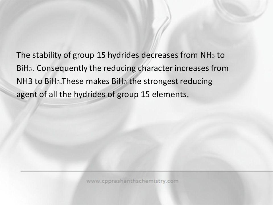 The stability of group 15 hydrides decreases from NH3 to
