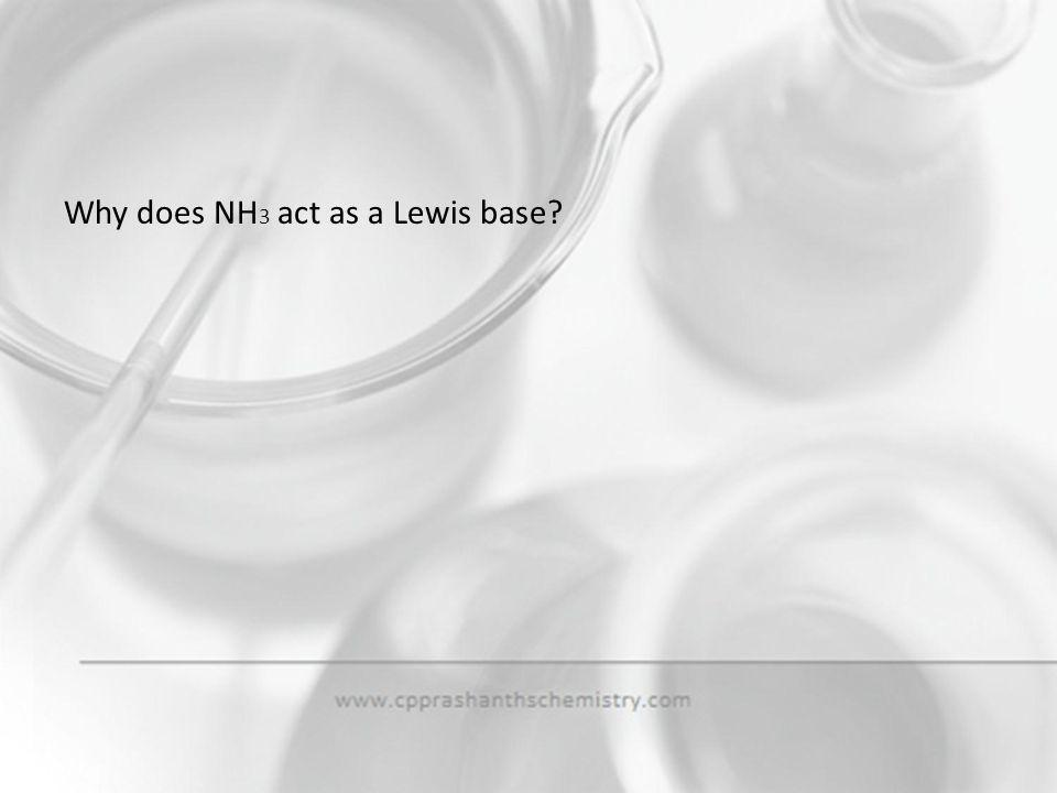 Why does NH3 act as a Lewis base