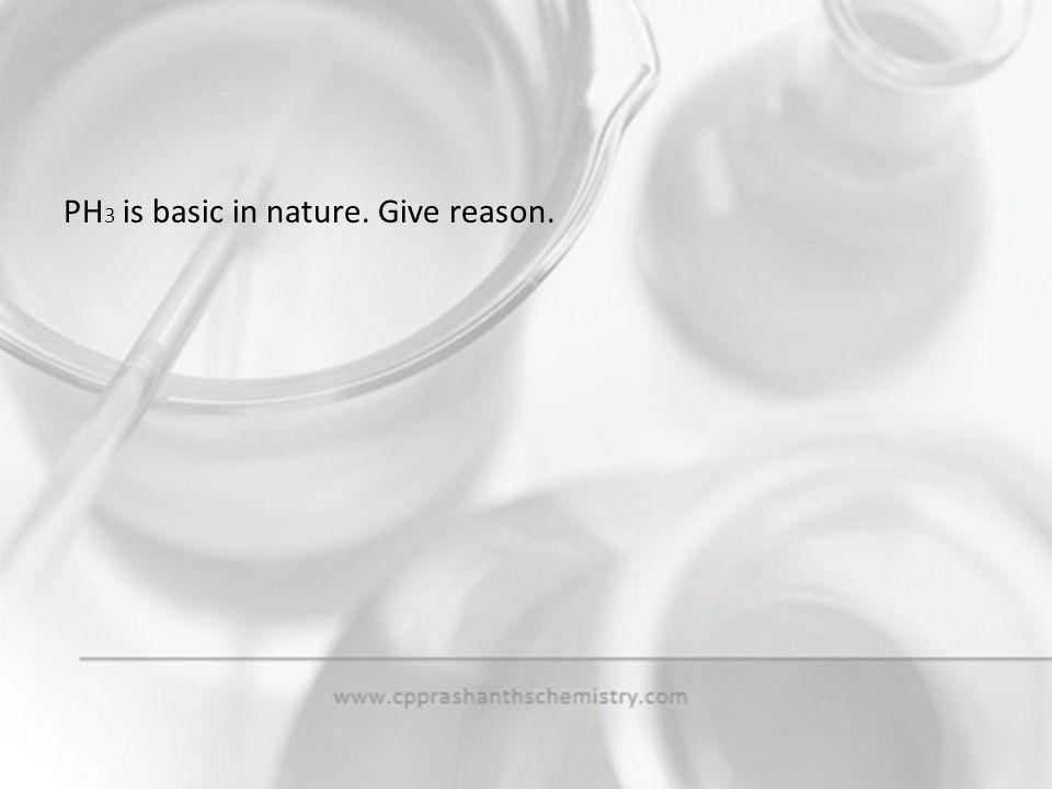PH3 is basic in nature. Give reason.