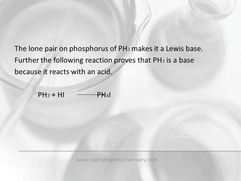 The lone pair on phosphorus of PH3 makes it a Lewis base.