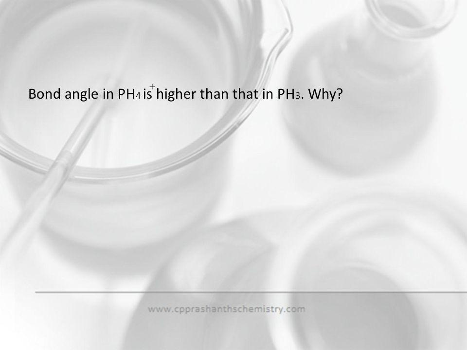 Bond angle in PH4 is higher than that in PH3. Why