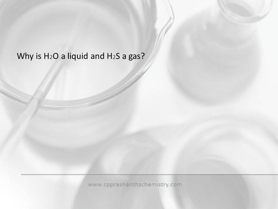 Why is H2O a liquid and H2S a gas