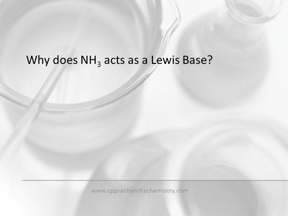 Why does NH3 acts as a Lewis Base