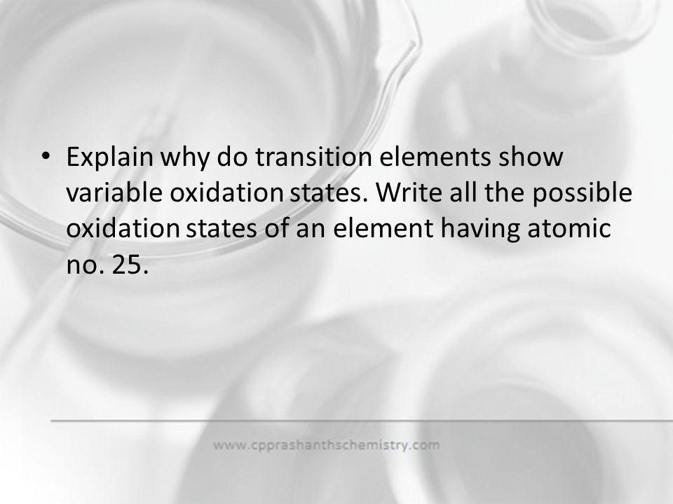 Explain why do transition elements show variable oxidation states