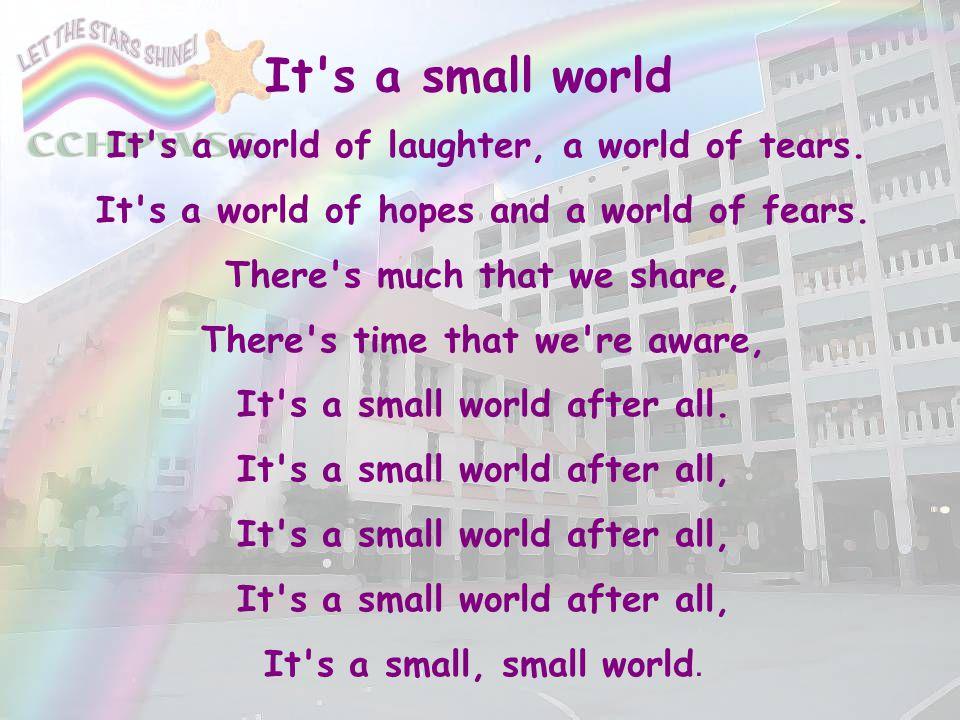 It s a small world It s a world of hopes and a world of fears.