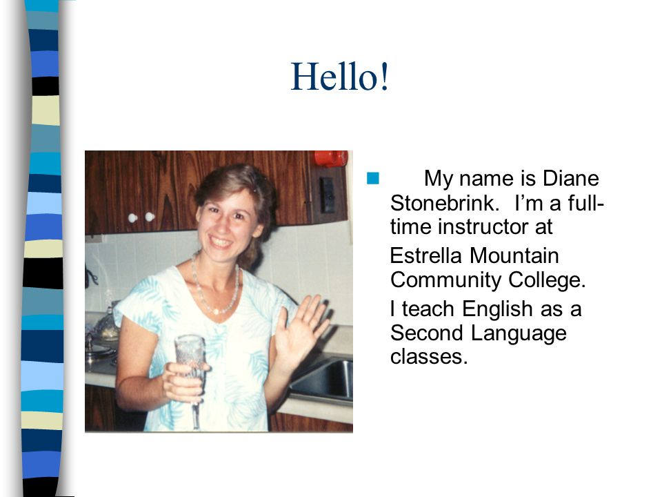 Hello! My name is Diane Stonebrink. I'm a full-time instructor at