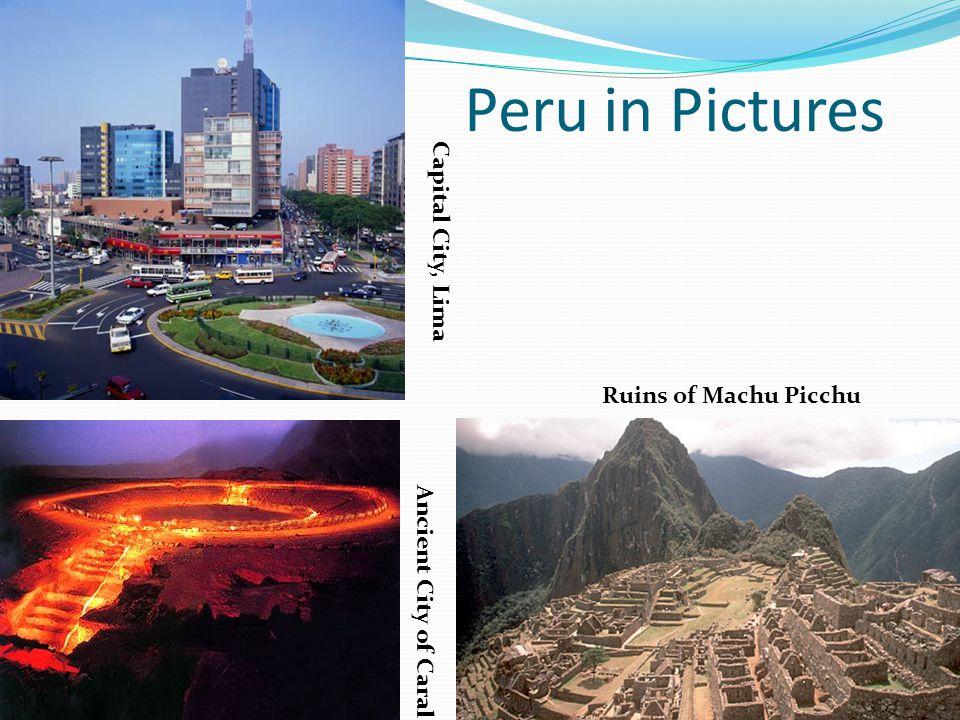 Peru in Pictures Capital City, Lima Ruins of Machu Picchu